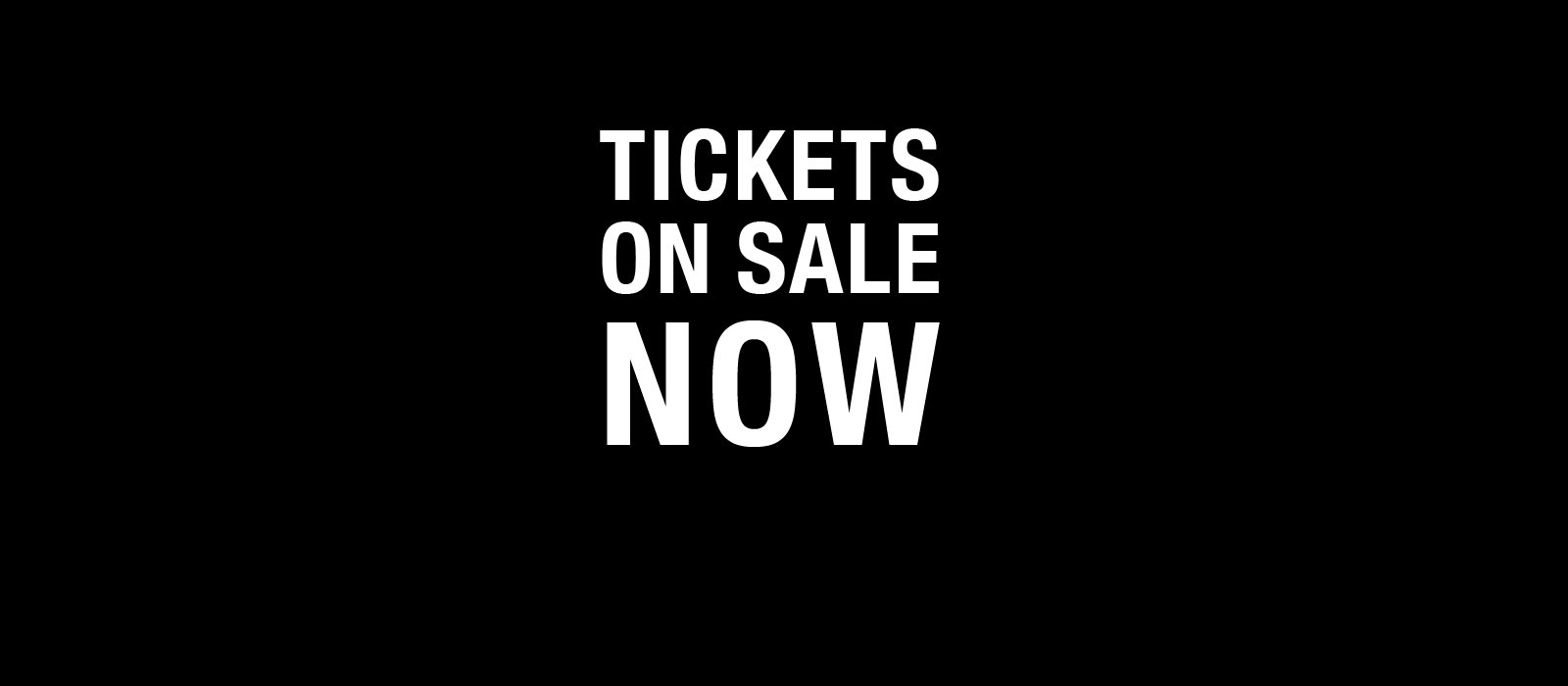 Tickets On Sale Now